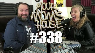 Your Mom's House Podcast - Ep. 338