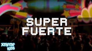 Super Fuerte por Xtreme Kids (COMPLETO)