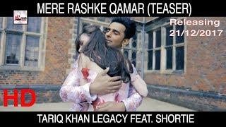 TARIQ KHAN LEGACY FEAT. SHORTIE - MERE RASHKE QAMAR (TEASER) RELEASING 21/12/2017 - HI-TECH MUSIC