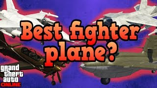 GTA Online guides - Which is the best fighter plane!
