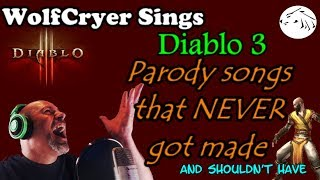 WolfCryer Sings Diablo 3 Parody Songs that never got made and should have stayed that way