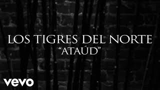 Los Tigres Del Norte - Ataúd (Lyric Video)