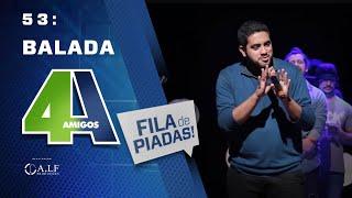 FILA DE PIADAS - BALADA - #53