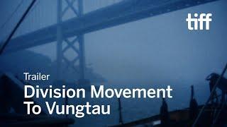 DIVISION MOVEMENT TO VUNGTAU Trailer | TIFF 2017