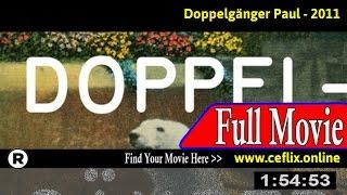 Watch: Doppelganger Paul (2011) Full Movie Online