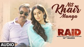 Nit Khair Manga Full Audio | RAID | Ajay Devgn | Ileana D'Cruz | Tanishk B | Rahat Fateh Ali Khan
