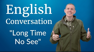 English Conversation: Long Time No See