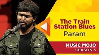 The Train Station Blues - Param - Music Mojo Season 5 - KappaTV