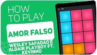 How to play: AMOR FALSO (Wesley Safadão e Aldair Playboy ft. Kevinho) - SUPER PADS - Kit FAKE