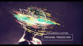 Igor Garnier & LuckyDee Original Tracks Mix (24:27)