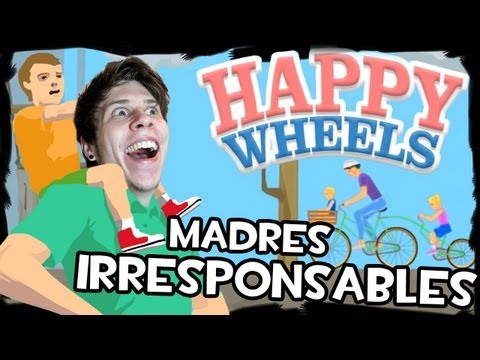 MADRES IRRESPONSABLES Happy Wheels IS BACK