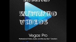 Tutorial - Salvar video no sony vegas