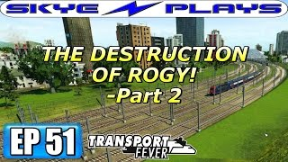 Transport Fever Let's Play / Gameplay Part 51 ►THE DESTRUCTION OF ROGY! - PART 2◀ (2032)