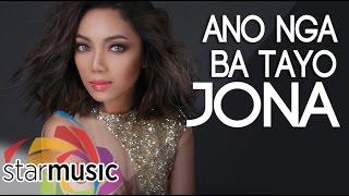 Jona - Ano Nga Ba Tayo (Official Lyric Video)