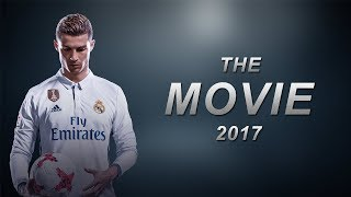 Cristiano Ronaldo - The Movie 2017 ● The Greatest