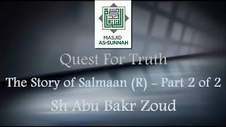 Part 2 of 2 - Quest for Truth, The Story of Salmaan Al-Farisi (The Persian) - Abu Bakr Zoud