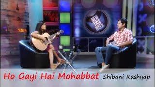 Ho Gayi Hai Mohabbat By Shibani Kashyap | New This Week