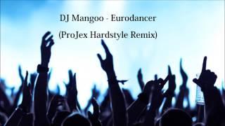 DJ Mangoo - Eurodancer (ProJex Hardstyle Remix)