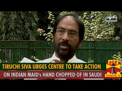 Indian Maid's Hand Chopped Off In Saudi : Tiruchi Siva Urges Centre to Take Immediate Action