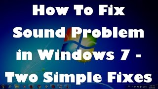 How To Fix Sound Problem in Windows 7 - Two Simple Fixes