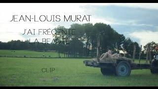 Jean-Louis MURAT - J'ai fréquenté la beauté [CLIP OFFICIEL]