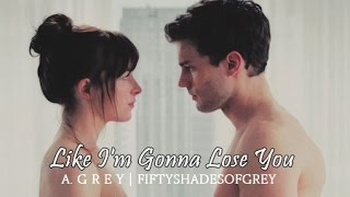 Like I'm Gonna Lose You - Christian & Ana | Fifty Shades of Grey
