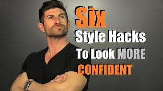 6 Style Hacks To Look MORE Confident INSTANTLY!