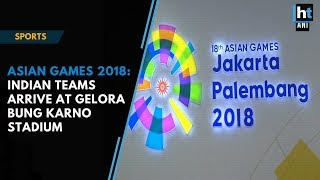 Asian Games 2018: Indian teams arrive at Gelora Bung Karno Stadium