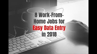 8 Work-From-Home Jobs for Easy Data Entry in 2018