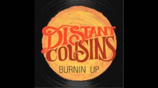 Distant Cousins - Burnin Up [Audio]