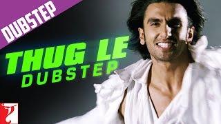 Thug Le Dubstep Mix - Ladies vs Ricky Bahl | Ranveer Singh | Anushka Sharma