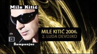 Mile Kitic - Luda devojko - (Audio 2006)