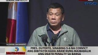 Pres. Duterte, sinabing 5-6 na convict ang bibitayin kada araw kung maibabalik ang death penalty