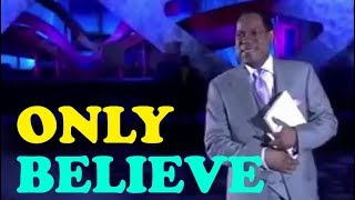 """Pastor Chris - """"Only Believe"""" - A classic excerpt from Sound, Matter and Faith"""