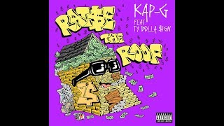 Kap G - Raise the Roof (feat. Ty Dolla $ign)