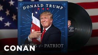Trump Releases An Album Of Patriotic Songs  - CONAN on TBS
