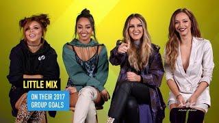 Little Mix on Their 2017 Group Goals