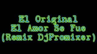 El Original - El Amor Se Fue (RemixDjPromixer)