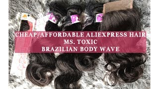 CHEAP/ AFFORDABLE ALIEXPRESS HAIR | MS. TOXIC  BRAZILIAN BODY WAVE (FIRST LOOK) PT. 1| HANGINGWITHLO
