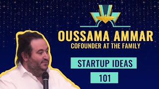 Startup Ideas 101 💡 Oussama Ammar, Co-founder At The Family