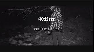 40Pree ~ 6ix Mix Vol. 32 ft. Night Lovell , Madeintyo , A$AP Rocky