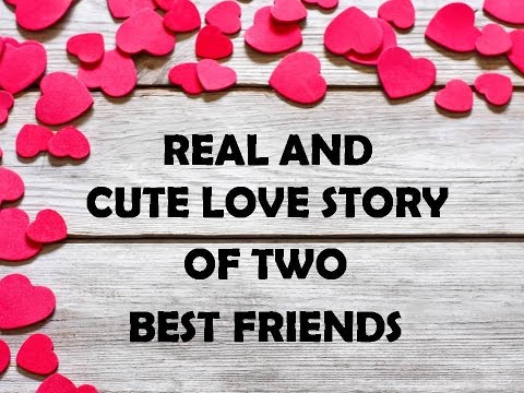 Real and Cute Love Story of Two Best Friends   Best friends real love story   Love Forever.