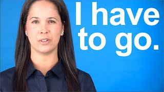 How to Say I HAVE TO GO -- American English conversation and pronunciation