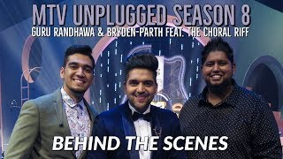 MTV Unplugged Season 8 : Guru Randhawa & Bryden-Parth Feat. The Choral Riff | Behind The Scenes