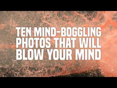 10 Mind-Boggling Photos That Will Blow Your Mind