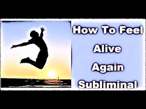 HOW To Feel ALIVE Again - Subliminal Feel Good Energy Recording