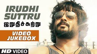 Irudhi Suttru Video Jukebox  Irudhi Suttru Video Songs  R Madhavan Ritika Singh  Tamil Songs