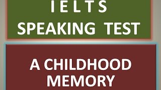 Latest IELTS speaking test, Childhood Memory