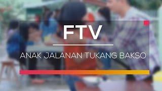 FTV SCTV - Anak Jalanan Tukang Bakso