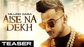 Millind Gaba : Aise Na Dekh (ऐसे ना देख) Song Teaser |  New Hindi Song 2016 | Releasing 29 November